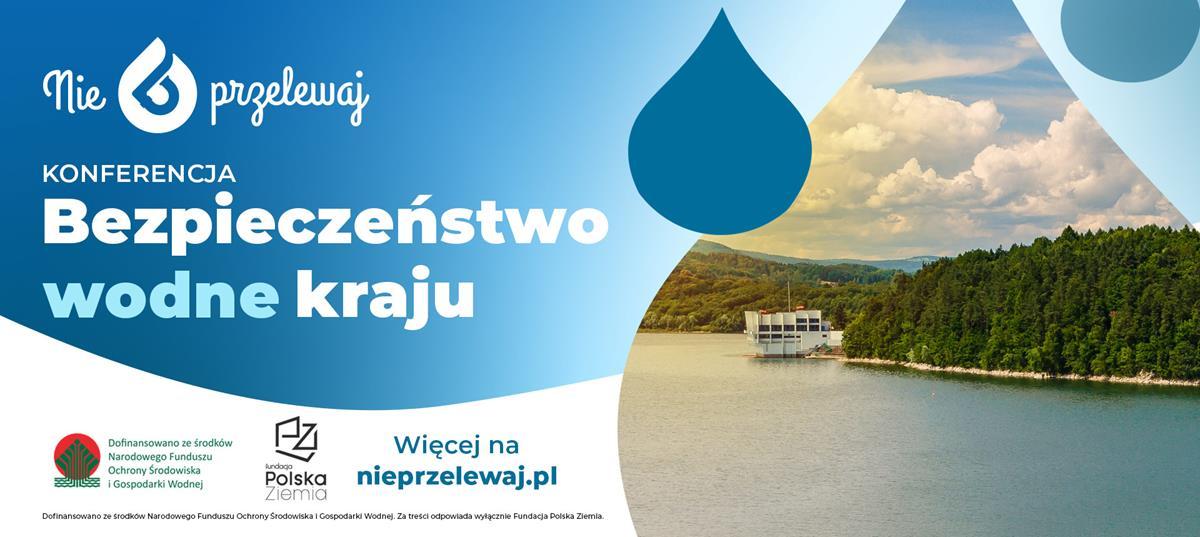 """""""Bezpieczeństwo wodne kraju"""" – konferencja prasowa fundacji Polska Ziemia"""